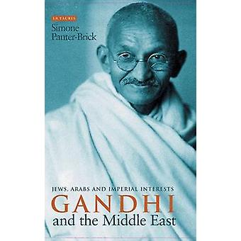 Gandhi and the Middle East - Jews - Arabs and Imperial Interests by Si