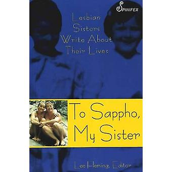 To Sappho - My Sister - Lesbian Sisters Write About Their Lives by Lee
