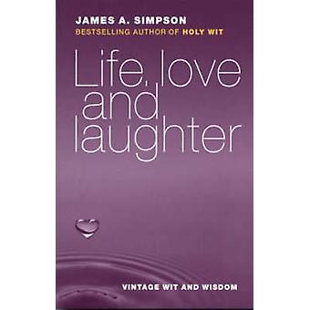 Life - Love and Laughter - Vintage Wit and Wisdom by James A. Simpson
