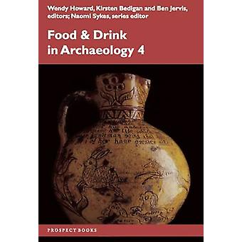 Food and Drink in Archaeology 4 - Volume 4 by Naomi Sykes - Wendy Howa