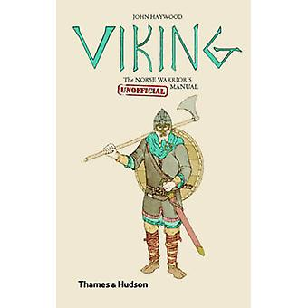 Viking - The Norse Warrior's (Unofficial) Manual by John Haywood - 978