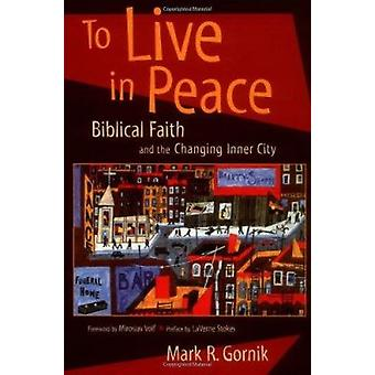 To Live in Peace - Biblical Faith and the Changing Inner City by Mark