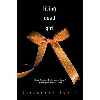 Living Dead Girl by Elizabeth Scott - 9781416960607 Book
