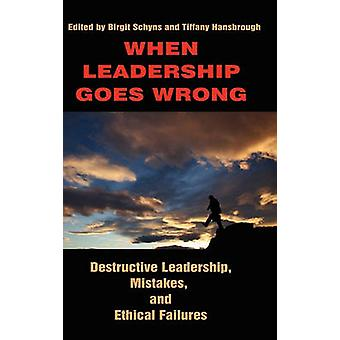 When Leadership Goes Wrong Destructive Leadership Mistakes and Ethical Failures Hc von Schyns & Birgit