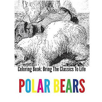 Polar Bears Coloring Book  Bring The Classics To Life by Menken & Adrienne