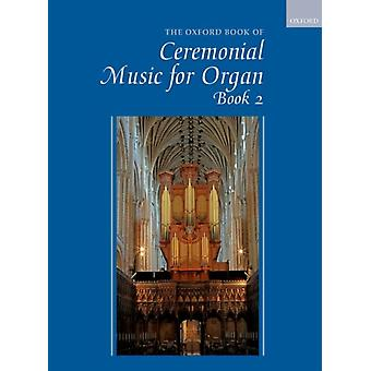 Oxford Book of Ceremonial Music for Organ Book 2 by Robert Gower