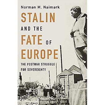 Stalin and the Fate of Europe by Norman M Naimark