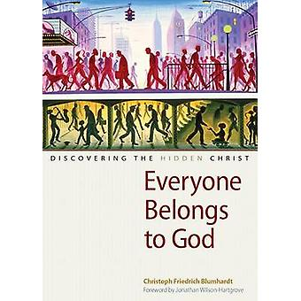 Everyone Belongs to God - Discovering the Hidden Christ by Christoph F