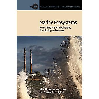 Marine Ecosystems Human Impacts on Biodiversity Functioning and Services by Crowe & Tasman P. University College DublinFrid & Christopher L. J. Griffith University & Queensland