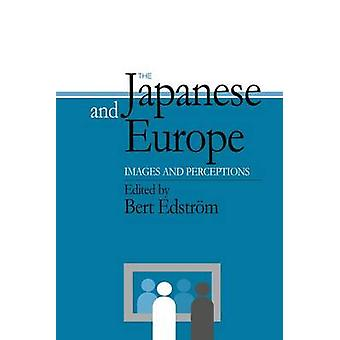 The Japanese and Europe  Images and Perceptions by Bert Edstrom