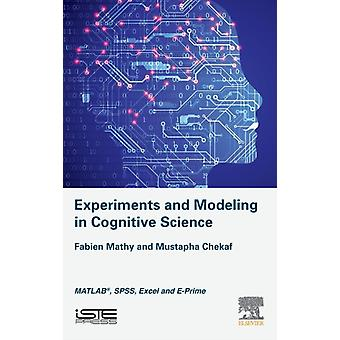 Experiments and Modeling in Cognitive Science MATLAB SPSS Excel and EPrime by Mathy & Fabien