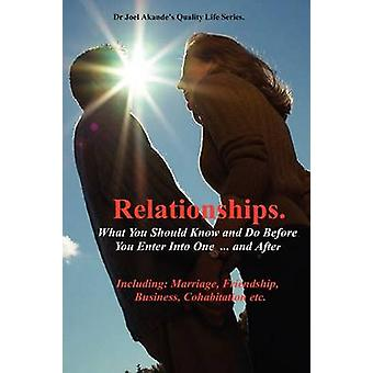 Relationships.What You Should Know and Do Before You Enter Into One...and After. by Dr. Akande & Joel Olusola
