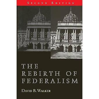 The Rebirth of Federalism Slouching Toward Washington 2nd Edition by Walker & David
