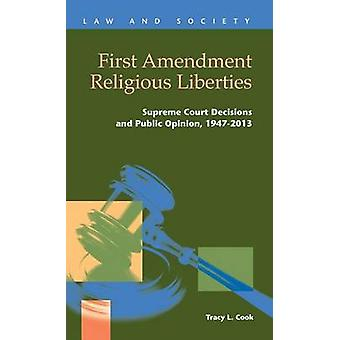 First Amendment Religious Liberties Supreme Court Decisions and Public Opinion 19472013 by Cook & Tracy L.