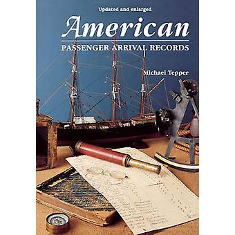 American Passenger Arrival Records. a Guide to the Records of Immigrants Arriving at American Ports by Sail and Steam by Tepper & Michael