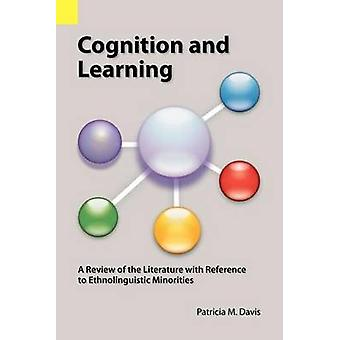 Cognition and Learning A Review of the Literature with Reference to Ethnolinguistic Minorities by Davis & Patricia M.