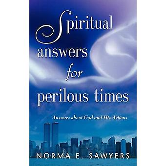 Spiritual Answers for Perilous Times Answers about God and His Actions by Sawyers & Norma E.
