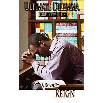 Ultimate Dilemma Forgive Me Lord by Reign
