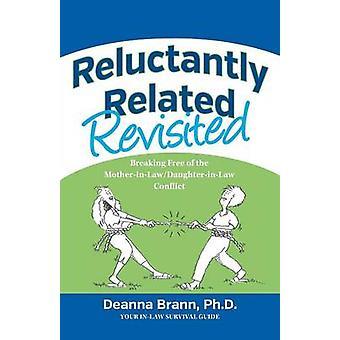 Reluctantly Related Revisited Breaking Free of the MotherinLawDaughterinLaw Conflict by Brann & Ph.D. Deanna