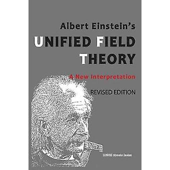 Albert Einsteins Unified Field Theory A New Interpretation  U.S. English  2nd Edition by SUNRISE Information Services