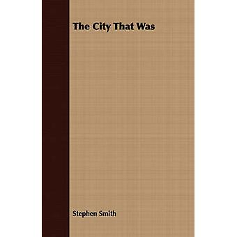 The City That Was by Smith & Stephen