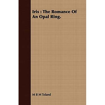 Iris The Romance of an Opal Ring. by Toland & Mary Bertha McKenzie