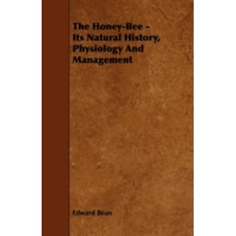 The HoneyBee  Its Natural History Physiology And Management by Bean & Edward