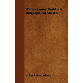 Walter James Dodd  A Biographical Sketch by Macy & John Albert