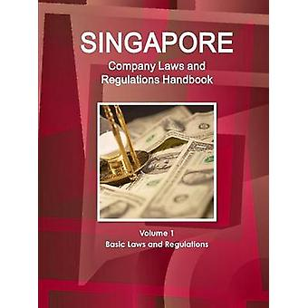 Singapore Company Laws and Regulations Handbook Volume 1 Basic Laws and Regulations by IBP & Inc.