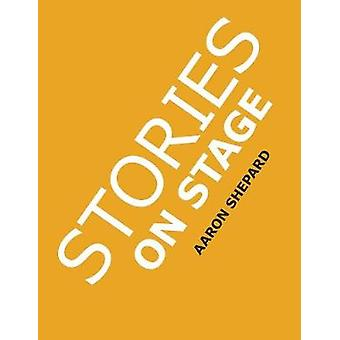 Stories on Stage Childrens Plays for Readers Theater or Readers Theatre With 15 Scripts from 15 Authors Including Louis Sachar Nancy Farmer Russell Hoban Wanda Gag and Roald Dahl by Shepard & Aaron