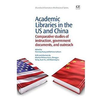 Academic Libraries in the Us and China Comparative Studies of Instruction Government Documents and Outreach by Wang & Hanrong