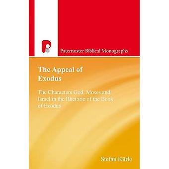 The Appeal of Exodus The Characters God Moses and Israel in the Rhetoric of the Book of Exodus by Kurle & Stefan
