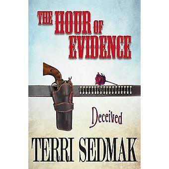 The Hour of Evidence  Deceived The Liberty and Property Legends Book 4 by Sedmak & Terri