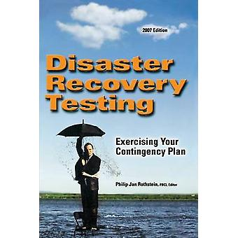 Disaster Recovery Testing Exercising Your Contingency Plan by Rothstein & Philip Jan