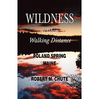Wildness within Walking Distance by Chute & M Robert