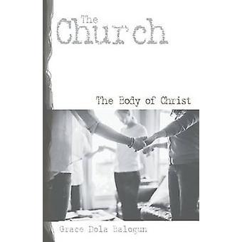 The Church the Body of Christ by Balogun & Grace Dola