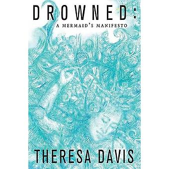 Drowned A Mermaids Manifesto by Davis & Theresa