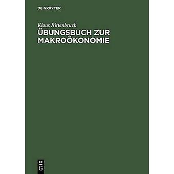 Ubungsbuch Zur Makrookonomie by Rittenbruch & Klaus