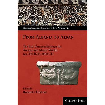 From Caucasian Albania to Arran 300 BC  AD 1300 by Robert Hoyland