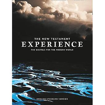 The New Testament Experience - The Gospels for the Modern World (ESV)