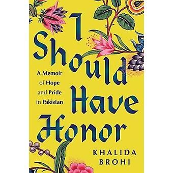 I Should Have Honor - A Memoir of Hope and Pride in Pakistan by Khalid