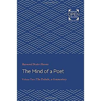 The Mind of a Poet - <I>The Prelude - </I>Commentary - Volume 2 by Raym