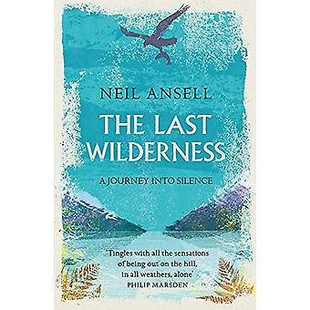 The Last Wilderness - A Journey into Silence by Neil Ansell - 97814722