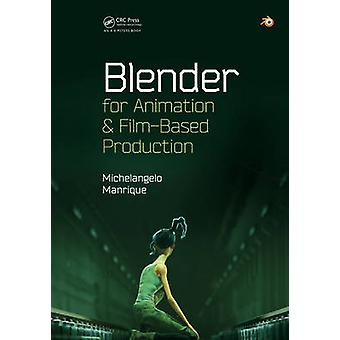 Blender for Animation and Film-Based Production by Michelangelo Manri