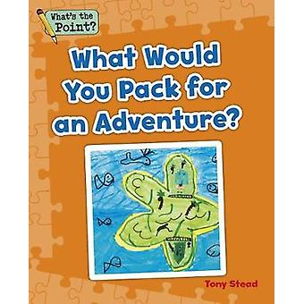 What Would You Pack for an Adventure? by Capstone Classroom - 9781496