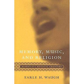 Memory - Music - and Religion - Morocco's Mystical Chanters by Earle H
