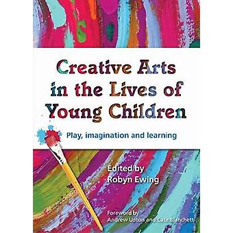 Creative Arts in the Lives of Young Children - Play - Imagination and