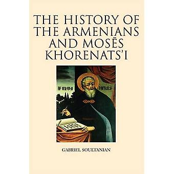 The History of the Armenians and Moses Khorenats'i by Gabriel Soultan