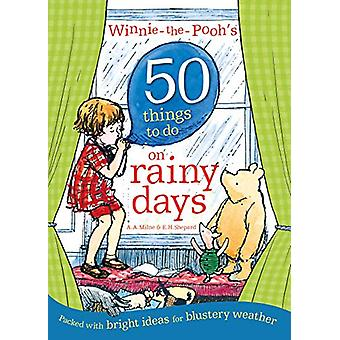 Winnie-the-Pooh's 50 Things to do on rainy days by Winnie-the-Pooh -