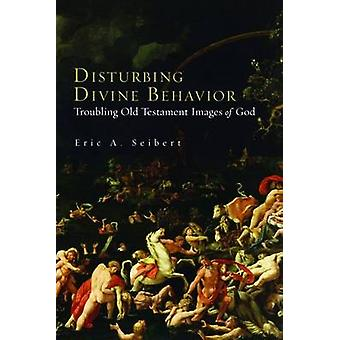Disturbing Divine Behaviour - Troubling Old Testament Images of God by
